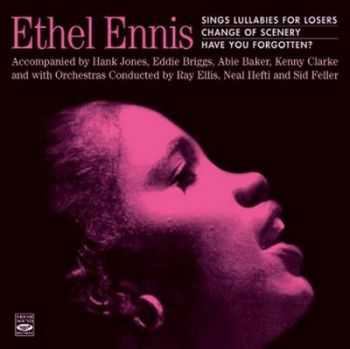 Ethel Ennis - Sings Lullabies For Losers. Change Of Scenery. Have You Forgotten?  (2012)