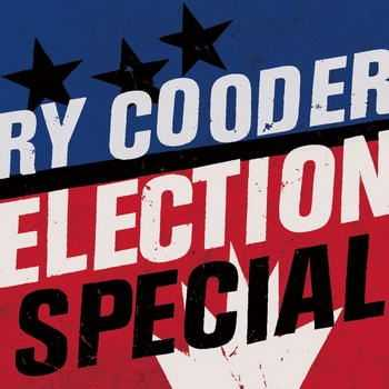 Ry Cooder - Election Special (2012)