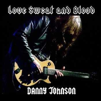 Danny Johnson - Love Sweat and Blood (2012)