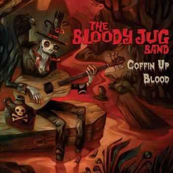 The Bloody Jug Band - Coffin Up Blood (2012)