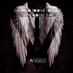 My Friend Told Me To Name The Band Like That - Angels [Single] (2012)