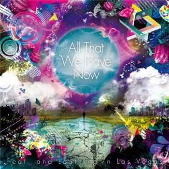 Fear,and Loathing in Las Vegas - All That We Have Now(2012)