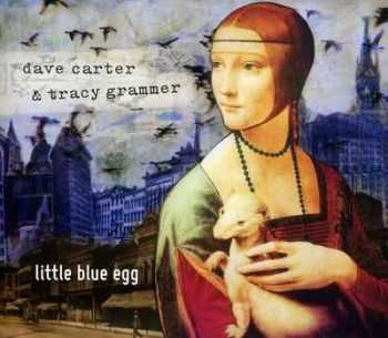 Dave Carter & Tracy Grammer - Little Blue Egg (2012)