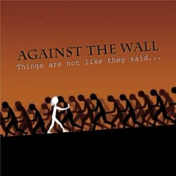 Against The Wall - Things Are Not Like They Said... (2012)