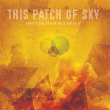 This Patch of Sky - Newly Risen, How Brightly You Shine [EP] (2012)