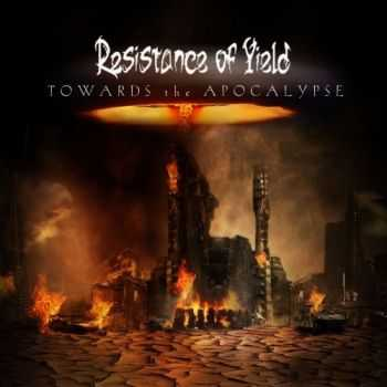 Resistance Of Yield - Towards The Apocalypse (2012)
