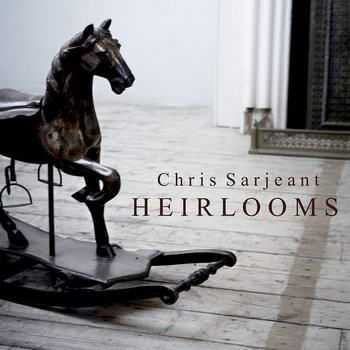 Chris Sarjeant - Heirlooms (2012)