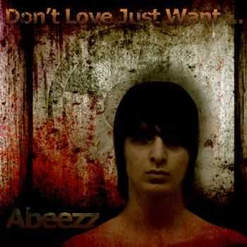 Abeezz - Don't Love Just Want (2011)