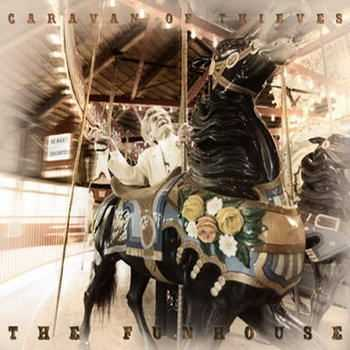 Caravan Of Thieves - The Funhouse (2012)
