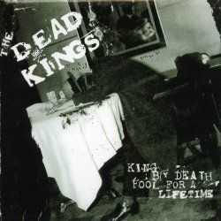 Dead Kings - King By Death... Fool For A Liftime (2001)