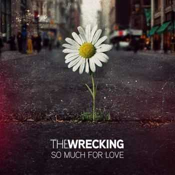 The Wrecking - So Much For Love (2012)