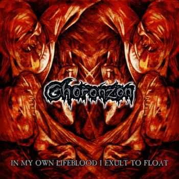 Choronzon - In My Own Lifeblood I Exult To Float (2012)