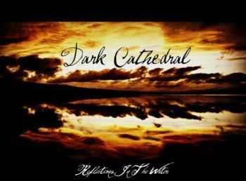 Dark Cathedral - Reflections In The Water (2012)