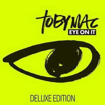 TobyMac - Eye On It [Deluxe Edition] (2012)