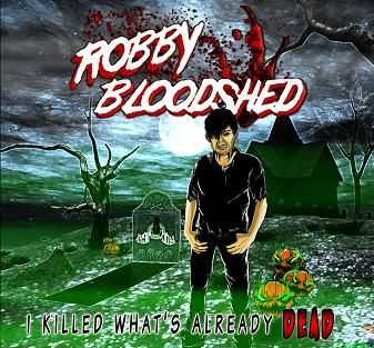 Robby Bloodshed - I Killed What's Already Dead [EP] (2012)