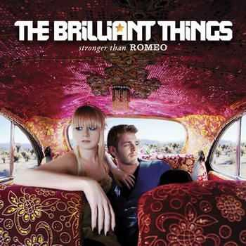 The Brilliant Things - Stronger Than Romeo (2012)