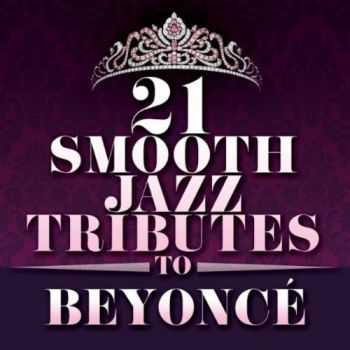 Smooth Jazz All Stars - 21 Smooth Jazz Tributes to Beyonce (2012)