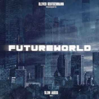VA - Oliver Deutschmann Presents Futureworld (2012)