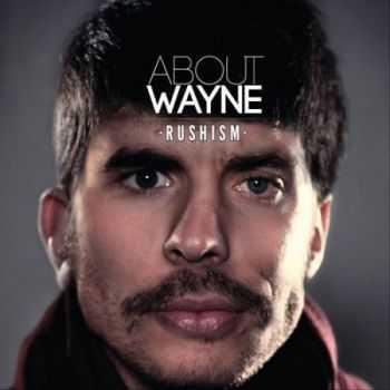 About Wayne - Rushism (2011)