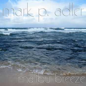 Mark P. Adler - Malibu Breeze (2012)