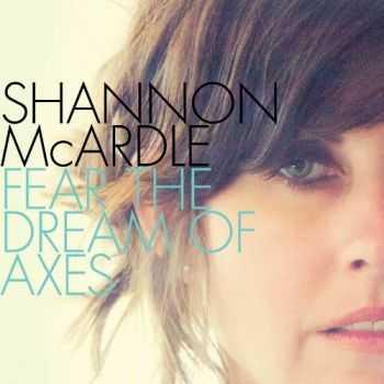 Shannon McArdle - Fear The Dream Of Axes (2012)