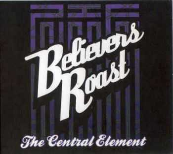 VA - Believers Roast: The Central Element (2011)