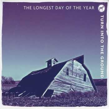 The Longest Day Of The Year - Turn Into The Ground (2012)