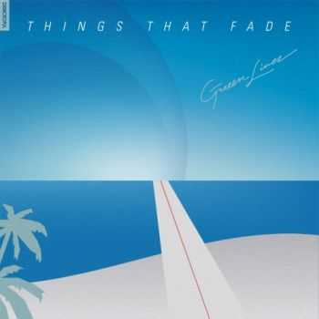 Greeen Linez - Things That Fade (2012)