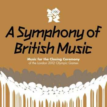 VA A Symphony of British Music: Music for the Closing Ceremony of the London 2012 Olympic Games