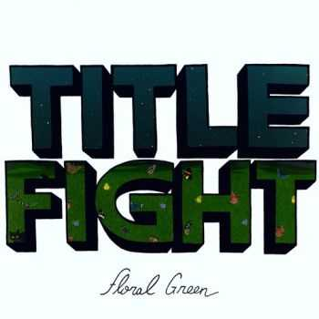 Title Fight - Floral Green (2012)