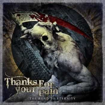 Thanks For Your Pain - The Road To Eternity [EP] (2012)