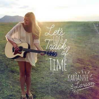 Karianne Larson - Let's Lose Track Of Time (2012)
