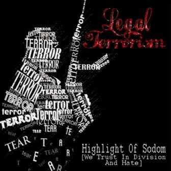 Legal Terrorism - Hightlight Of Sodom [We Trust In Division And Hate] (2009)