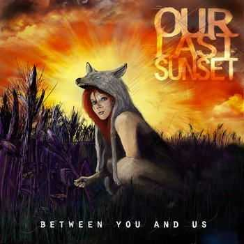 Our Last Sunset - Between You And Us (2012)