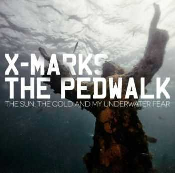 X-Marks The Pedwalk - The Sun, The Cold And My Underwater Fear (2012)
