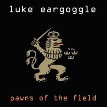 Luke Eargoggle - Pawns Of The Field (2006)