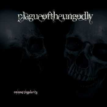 Plague Of The Ungodly - Ominous Singularity (2012)