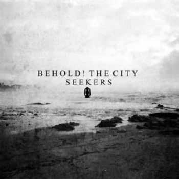 Behold! The City - Seekers (2012)