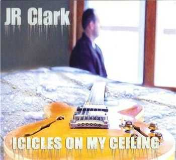 J.R. Clark - Icicles On My Ceiling (2012)