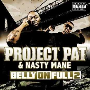 Project Pat And Nasty Mane - Belly On Full 2 (2012)
