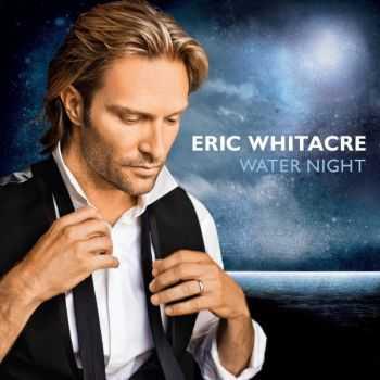 Eric Whitacre - Water Night (2012)