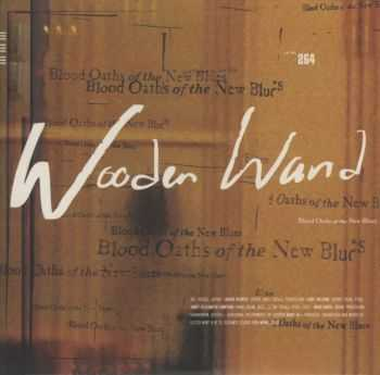Wooden Wand - Blood Oaths Of The New Blues (2012)