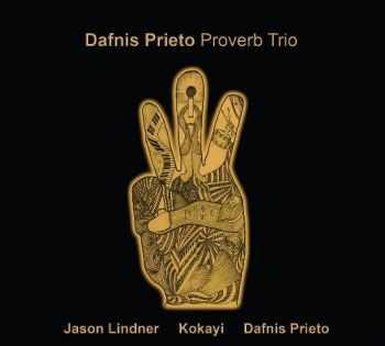 Dafnis Prieto Proverb Trio - Proverb Trio (2012)