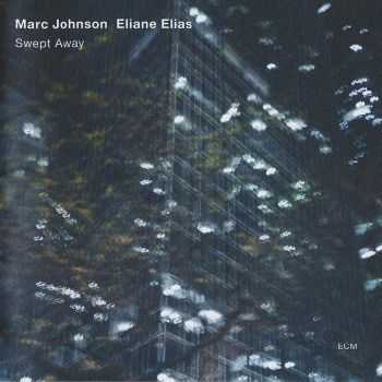 Marc Johnson, Eliane Elias - Swept Away (2012)