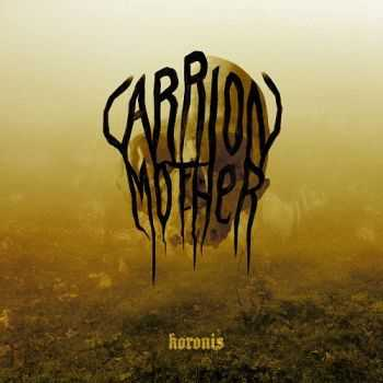 Carrion Mother - Koronis (2012)