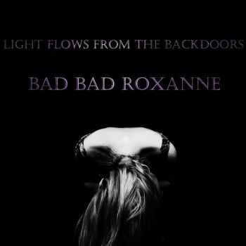 Bad Bad Roxanne - Light Flows From The Backdoors (2012)