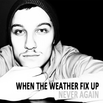 When the Weather Fix Up - Never Again (2012)