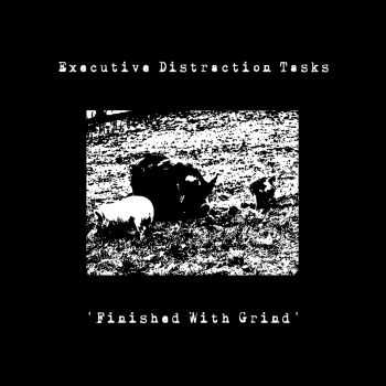 Executive Distraction Tasks - Finished with Grind (EP) (2012)