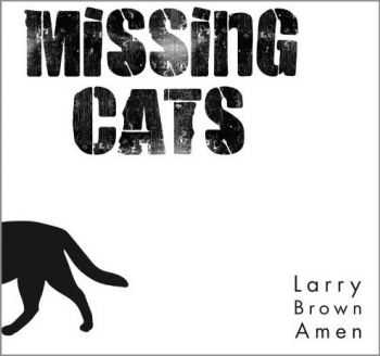 Missing Cats - Larry Brown Amen (2012)
