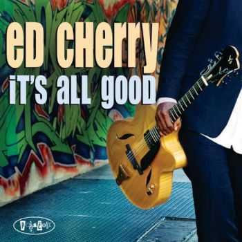 Ed Cherry - It's All Good (2012)